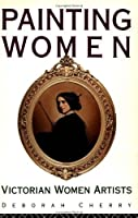 Painting Women: Victorian Women Artists