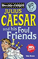 Julius Caesar and His Foul Friends (Horribly Famous S.)