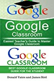 Google Classroom: Easiest Teacher's and Student's Guide to Master Google Classroom (Google Classroom App, Google Classroom For Teachers, Google Classroom Book 2) (English Edition)