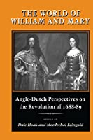 The World of William and Mary: Anglo-Dutch Perspectives on the Revolution of 1688-89