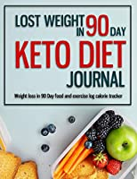 KETO DIET JOURNAL LOST WEIGHT IN 90 DAY - Weight loss in 90 day food and exercise log calorie tracker: Keto Lifestyle Journal for Fitness Tracking, Diet Planning & Introspection, Log Your Exercise Routines, Macro Nutrients & Daily Processes (Weight Loss Diets)