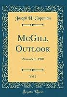 McGill Outlook, Vol. 3: November 1, 1900 (Classic Reprint)