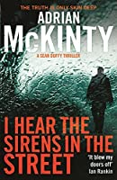 I Hear the Sirens in the Street (Detective Sean Duffy) by Adrian McKinty(2014-01-09)
