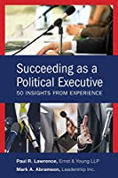Succeeding As a Political Executive: 50 Insights from Experience