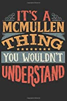 It's A Mcmullen Thing You Wouldn't Understand: Want To Create An Emotional Moment For A Mcmullen Family Member ? Show The Mcmullen's You Care With This Personal Custom Gift With Mcmullen's Very Own Family Name Surname Planner Calendar Notebook Journal