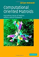 Computational Oriented Matroids: Equivalence Classes of Matrices within a Natural Framework