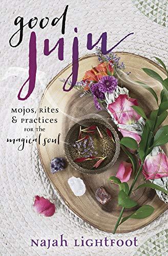 Good Juju: Mojos, Rites & Prac...