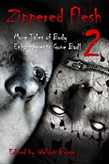 Zippered Flesh 2: More Tales of Body Enhancements Gone Bad (The Zippered Flesh Trilogy) Kindle Edition