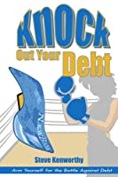 Knock Out Your Debt: Arm Yourself for the Battle Against Debt