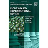 Rights-Based Constitutional Review: Constitutional Courts in a Changing Landscape (Studies in Comparative Law and Legal Culture)