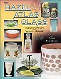 The Hazel-Atlas Glass Identification And Value Guide (Hazel Atlas Glass)