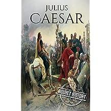 Julius Caesar: A Life From Beginning to End (Gallic Wars, Ancient Rome, Civil War, Roman Empire, Augustus Caesar, Cleopatra, Plutarch, Pompey, Suetonius) (One Hour History Military Generals Book 4)