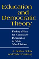 Education and Democratic Theory: Finding a Place for Community Participation in Public School Reform (Suny Series, Democracy and Education & Suny Series in Political Theory: Contemporary Issues)