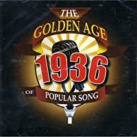 GOLDEN AGE OF POPULAR SONGS 1936