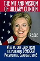 The Wit and Wisdom of Hillary Clinton: What we can learn from the potential Democrat Presidential Candidate 2016 [並行輸入品]