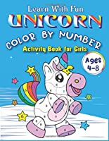 LEARN WITH FUN UNICORN COLOR BY NUMBER ACTIVITY BOOK FOR GIRLS AGES 4-8: Coloring Book for Kids and Educational Activity Books for girls who love Unicorn