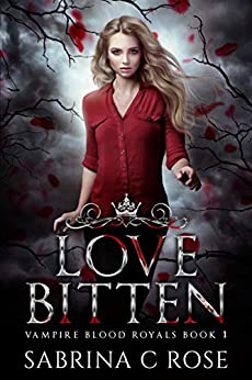 Love Bitten (Vampire Blood Royals Book 1) by [Rose, Sabrina C]