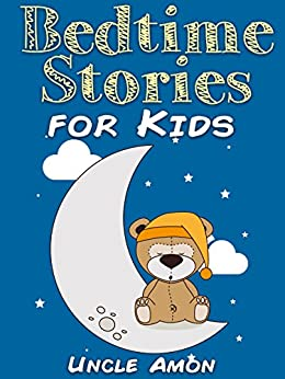 Bedtime Stories for Kids: Short Bedtime Stories For Children Ages 4-8 (Fun Bedtime Story Collection Book 1) by [Amon, Uncle]