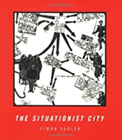 The Situationist City (MIT Press) by Simon Sadler(1999-07-02)