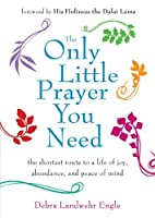 The Only Little Prayer You Need: The Shortest Route to a Life of Joy Abundance and Peace of Mind【洋書】 [並行輸入品]