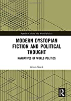 Modern Dystopian Fiction and Political Thought: Narratives of World Politics (Popular Culture and World Politics)