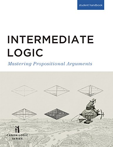 Download Intermediate Logic (Student Edition): Mastering Propositional Arguments 1591281660