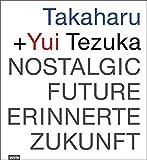 Takaharu + Yui Tezuka: Nostalgic Future/ Erinnerte Zukunft