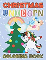 Unicorn Christmas Coloring Book For Girls Ages 2-4: Christmas Gift For Girls: 110 Pages | One-Sided Printing (Safe For Markers, Paint, Crayons) | Unicorn, Fairy, Christmas Tree, Bears, Princess, Santa, Stocking Stuffer For GirlsHoliday Gift