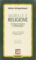 Morale e religione. Da «Parerga e Paralipomena» e «Frammenti postumi»
