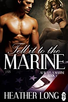Tell it to the Marine (Always a Marine series Book 3) by [Heather Long]