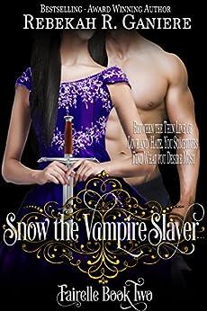 Snow the Vampire Slayer (Fairelle Book 2) by [Ganiere, Rebekah R.]