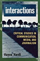Interactions: Critical Studies in Communication, Media, and Journalism (Critical Media Studies : Institutions, Politics, and Culture)