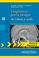 Diagnostico por la imagen de cabeza y cuello / Direct Diagnosis in Radiology: Head and Neck Imaging (Directo al diagnostico en radiologia / Direct Diagnosis in Radiology)