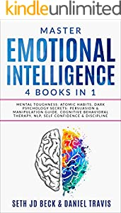 Master EMOTIONAL INTELLIGENCE: 4 Books in 1: Mental Toughness: Atomic Habits, Dark Psychology Secrets: Persuasion & Manipulation Guide, Cognitive Behavioral ... Confidence & Discipline (English Edition)