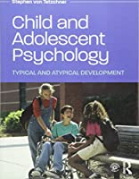 Child and Adolescent Psychology: Typical and Atypical Development