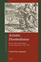 Artistic Disobedience: Music and Confession in Switzerland 1648-1762 (St. Andrews Studies in Reformation History)