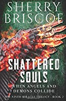SHATTERED SOULS: When Angels and Demons Collide (Ninth Miracle Trilogy)
