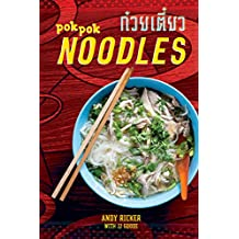POK POK Noodles: Recipes from Thailand and Beyond: A Cookbook