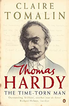 Thomas Hardy: The Time-torn Man by [Tomalin, Claire]
