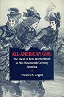 All-American Girl: The Ideal of Real Womenhood in Mid-Nineteenth Century America