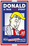 Donald: A True Fake Story Based on Real Alternative Facts (English Edition)