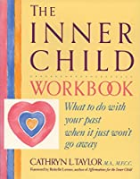 The Inner Child Workbook: What to Do with Your Past When It Just Won't Go Away (Inner Workbooks S)