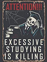 Attention! Excessive Studying Is Killing: Composition Notebook | Exercise Book | Lined School & College Work Book