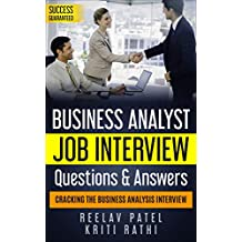 Business Analysis Interview Questions & Answers-2019: Stand Out From The Crowd And Crack Your First BA Job Interview