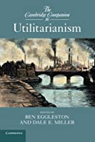 The Cambridge Companion to Utilitarianism (Cambridge Companions to Philosophy) by Unknown(2014-03-24)