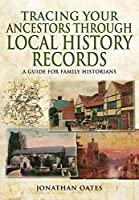 Tracing Your Ancestors Through Local History Records: A Guide for Family Historians (Family History)