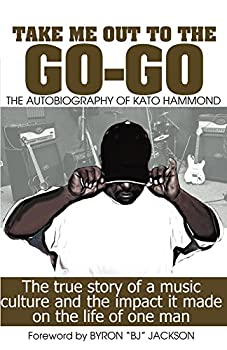 Take Me Out To The Go-Go: The Autobiography of Kato Hammond (English Edition)
