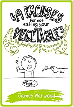 49 Excuses for Not Eating Your Vegetables (The 49... Series Book 8) by [Warwood, James]
