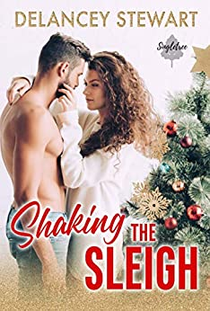 Shaking the Sleigh: A holiday romantic comedy (Singletree Book 3) by [Stewart, Delancey]