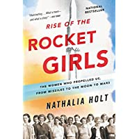 Rise of the Rocket Girls: The Women Who Propelled Us, from Missiles to the Moon to Mars (English Edition)